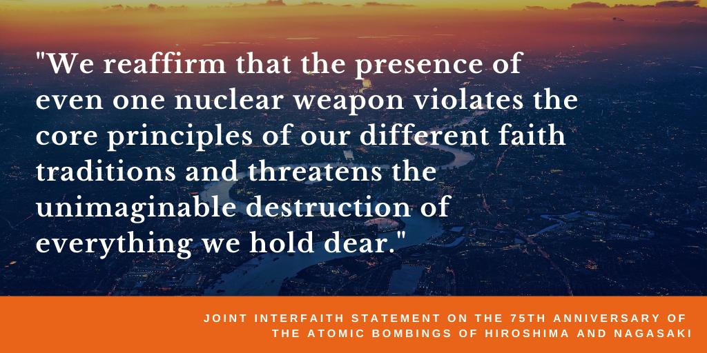 """""""Wir bekräftigen, dass das Vorhandensein auch nur einer einzigen Kernwaffe gegen die Kernprinzipien unserer verschiedenen Glaubenstraditionen verstößt und die unvorstellbare Zerstörung von allem, was uns lieb und teuer ist, bedroht."""""""